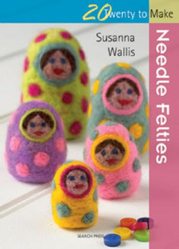 20 to Make - Needle Felties